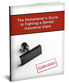 The Homeowner's Guide to Fighting a Denied Insurance Claim