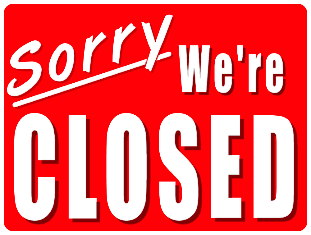 sorry we're closed, business closed sign